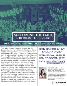 """Flyer for Zoom talk """"Supporting the Faith, Building the Empire: Imperial Japan's Islamic Policies in World War II"""" on 4/21 from 4PM to 5:30PM"""
