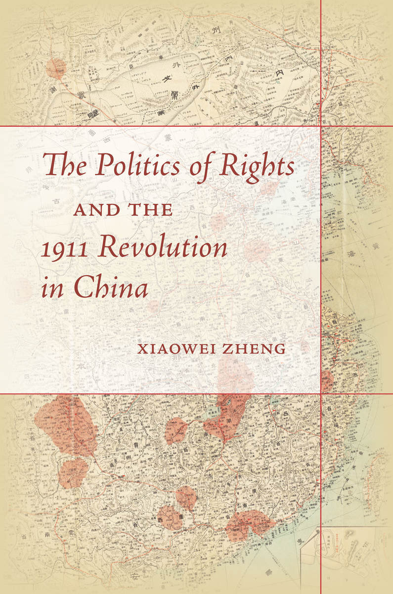Book cover for The Politics of Rights and the 1911 Revoution in China by Xiaowei Zheng