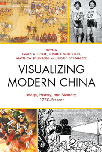 """""""Visualizing Modern China"""" by James A. Cook, Joshua Goldstein, Matthew Johnson, and Sigrid Schmalzer book cover"""